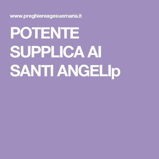 POTENTE SUPPLICA AI SANTI ANGELIp