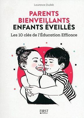Parents bienveillants, enfants éveillés : les 10 clés de l'éducation efficace