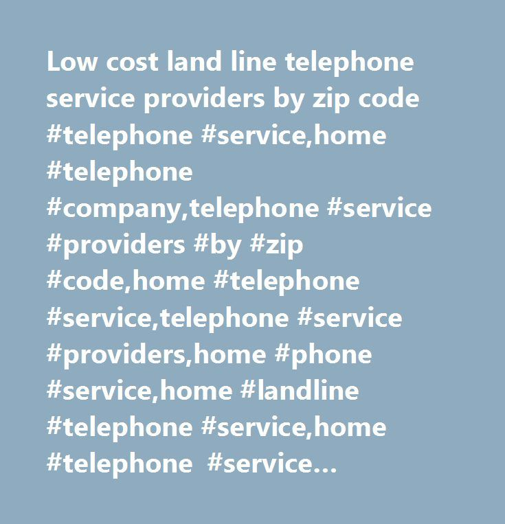 Low cost land line telephone service providers by zip code #telephone #service,home #telephone #company,telephone #service #providers #by #zip #code,home #telephone #service,telephone #service #providers,home #phone #service,home #landline #telephone #service,home #telephone #service #providers,home #telephone #service #for #low #income…