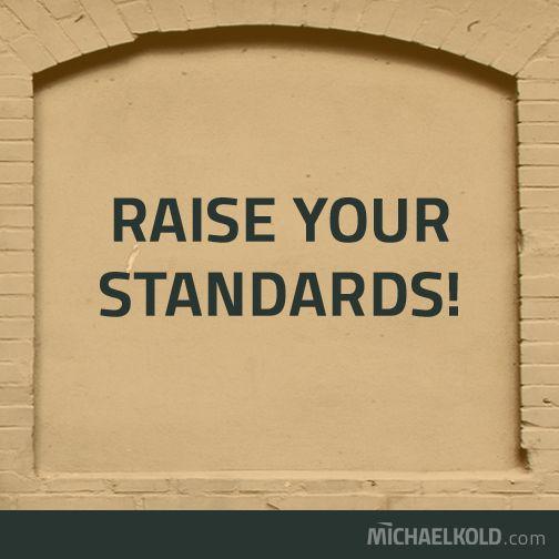 Raise YOUR standards!