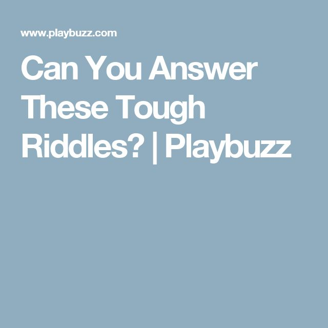 Can You Answer These Tough Riddles? | Playbuzz