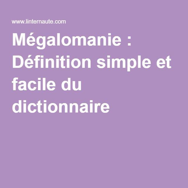 Mégalomanie : Définition simple et facile du dictionnaire
