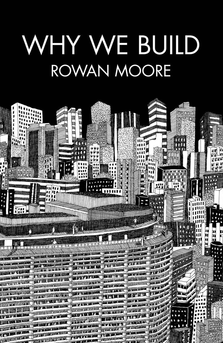 Why We Build by Rowan Moore