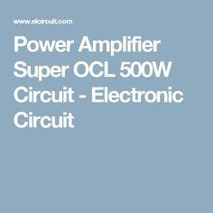 Power Amplifier Super OCL 500W Circuit - Electronic Circuit