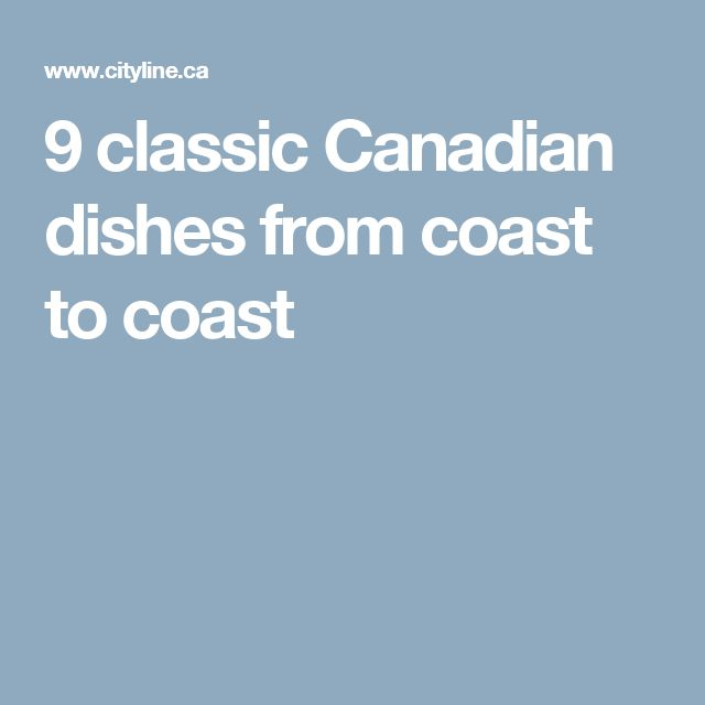 9 classic Canadian dishes from coast to coast