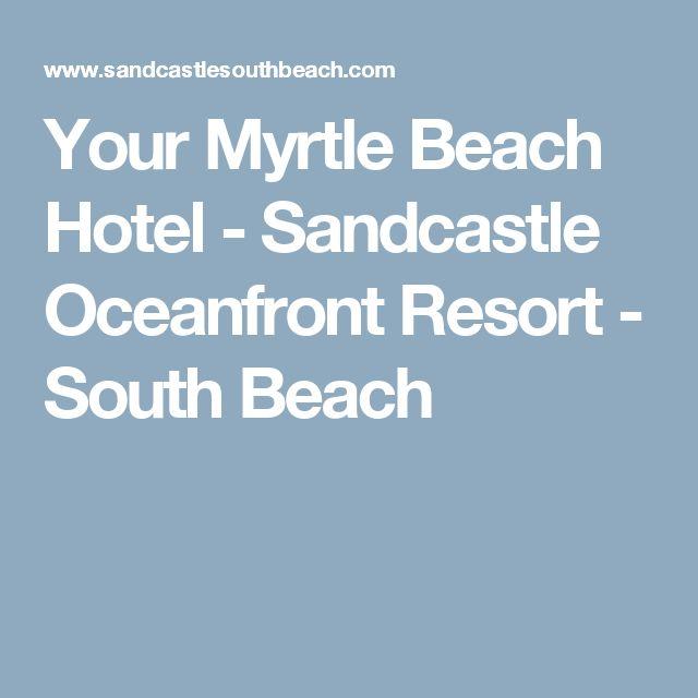 Your Myrtle Beach Hotel - Sandcastle Oceanfront Resort - South Beach