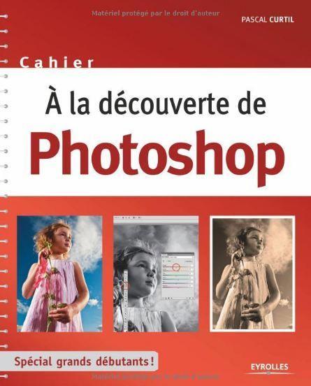 A la découverte de Photoshop : Spécial grands débutants French   Editeur : Eyrolles (8 septembre 2011)   ISBN-13: 978-2212127577   PDF   127 Pages   102 Mb 40 exercices pour s'initier à Photo…