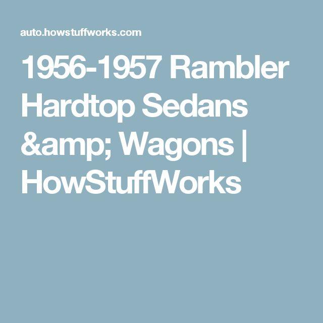 1956-1957 Rambler Hardtop Sedans & Wagons   HowStuffWorks