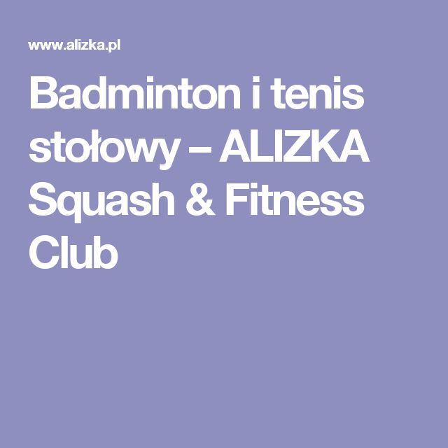 Badminton i tenis stołowy – ALIZKA Squash & Fitness Club