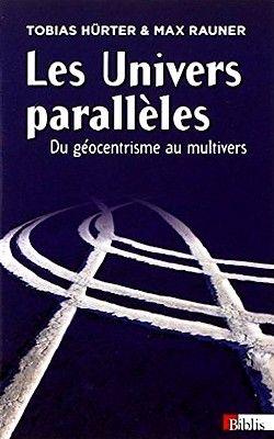 Tobias Hürter & Max Rauner - Les Univers parallèles, du géocentrisme au multivers (2012)