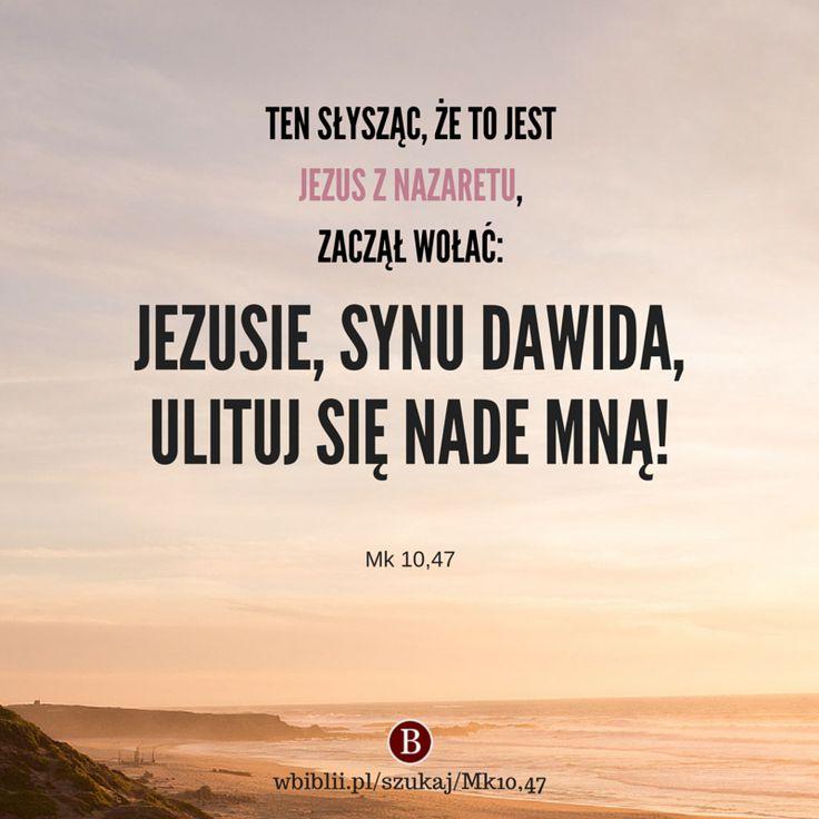 Ten słysząc, że to jest Jezus z Nazaretu, zaczął wołać: «Jezusie, Synu Dawida, ulituj się nade mną!» https://wbiblii.pl/szukaj/Mk10,47