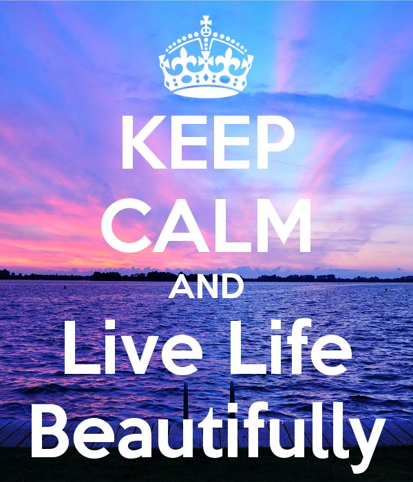 KEEP CALM AND Live Life Beautifully - KEEP CALM AND CARRY ON Image Generator