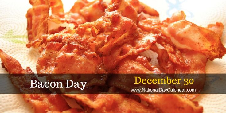 December 30, 2015 - BACON DAY - FALLING NEEDLES FAMILY FEST DAY - NATIONAL BICARBONATE OF SODA DAY