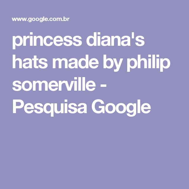 princess diana's hats made by philip somerville - Pesquisa Google
