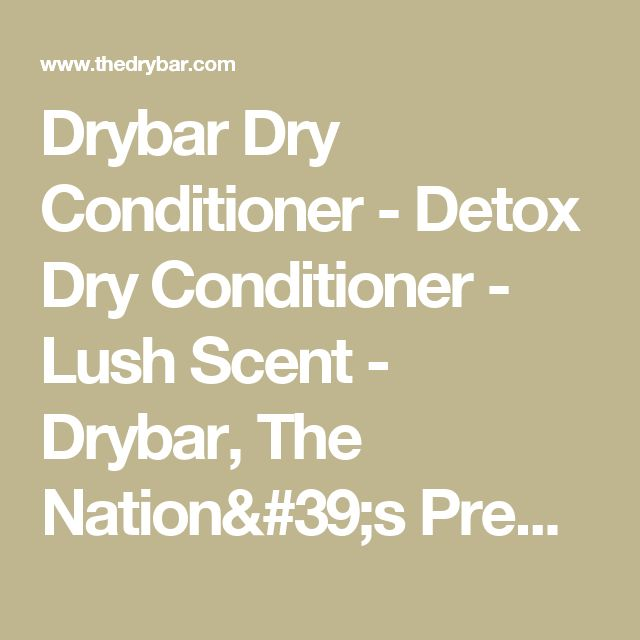 Drybar Dry Conditioner - Detox Dry Conditioner - Lush Scent  - Drybar, The Nation's Premier Blow Out Salon and Blow Dry Bar