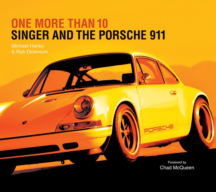 One more than 10: Singer and the Porsche 911 By Michael Harley and Rob Dickinson