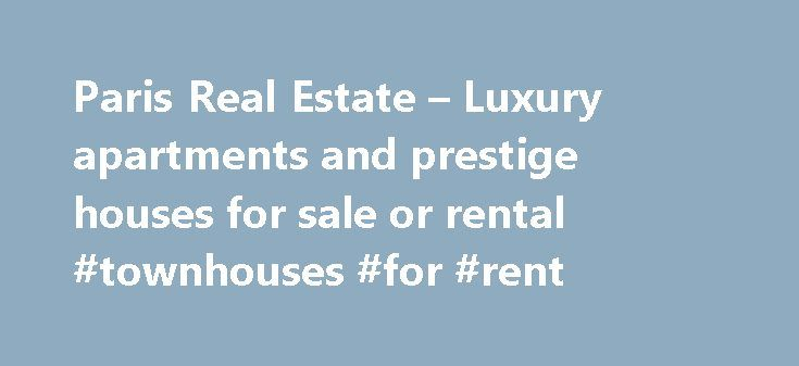 Paris Real Estate – Luxury apartments and prestige houses for sale or rental #townhouses #for #rent http://apartment.nef2.com/paris-real-estate-luxury-apartments-and-prestige-houses-for-sale-or-rental-townhouses-for-rent/  #paris apartments for sale # Demeures Parisiennes is a new Real Estate portal, shows you the most prestige houses, flats, luxury apartments, mansions and parisians demeures for sale and for rent situated in the best parts of the best districts in Paris. We provides users…