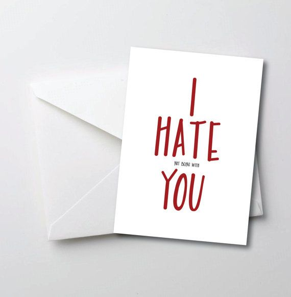 Valentine's Day Card – I Hate Not Being With You  Make your loved ones smile with this unexpected mean joke valentines day card.