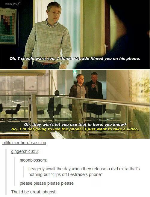 That would be amazing. Except, I think that if Lestrade really had embarrassing video clips of Sherlock, Sherlock would just pickpocket his phone and delete them.