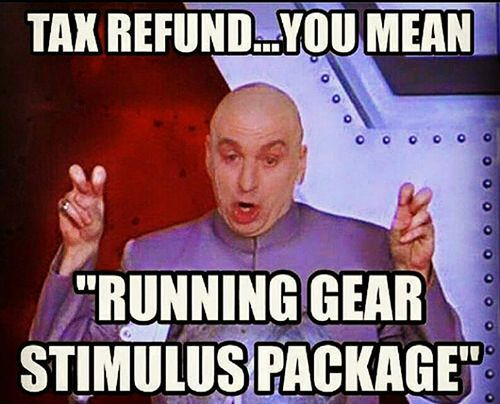 Running Humor #186: Tax refund? You mean running gear stimulus package. - running, humor