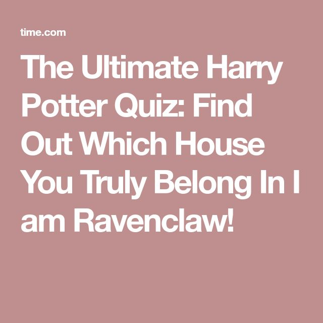 The Ultimate Harry Potter Quiz: Find Out Which House You Truly Belong In I am Ravenclaw!