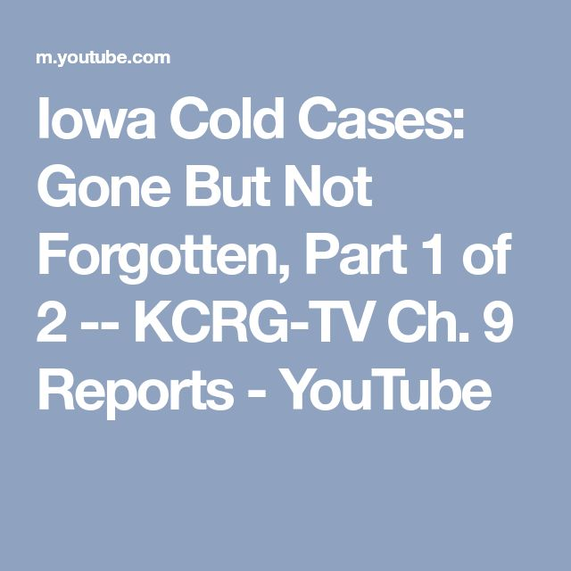 Iowa Cold Cases: Gone But Not Forgotten, Part 1 of 2 -- KCRG-TV Ch. 9 Reports - YouTube