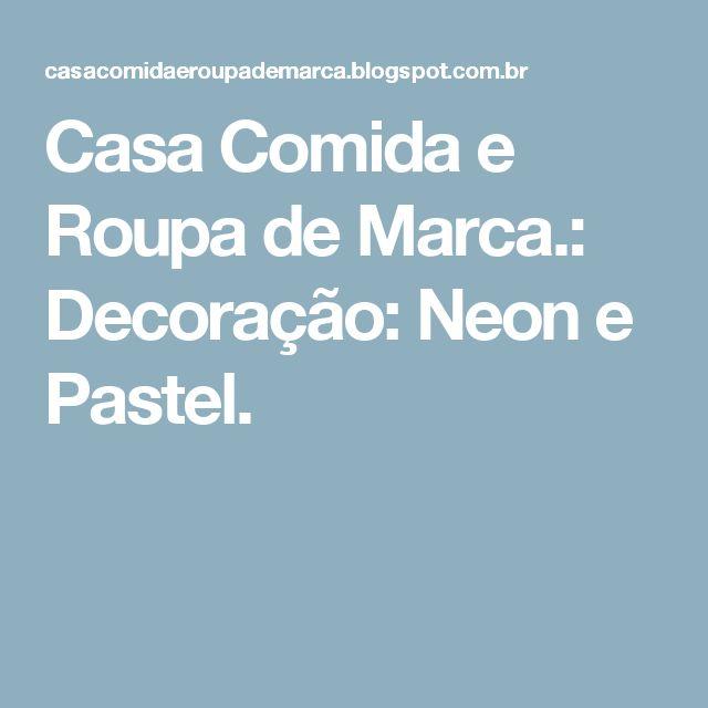 Casa Comida e Roupa de Marca.: Decoração: Neon e Pastel.