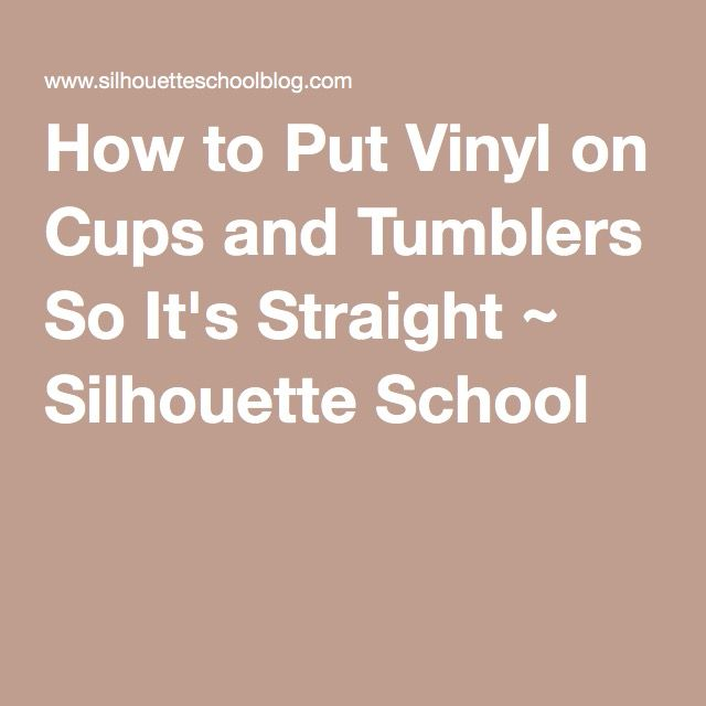 How to Put Vinyl on Cups and Tumblers So It's Straight ~ Silhouette School