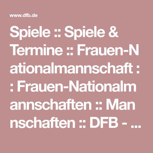 Spiele::Spiele & Termine::Frauen-Nationalmannschaft::Frauen-Nationalmannschaften::Mannschaften::DFB - Deutscher Fußball-Bund e.V.