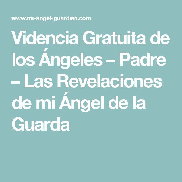Videncia Gratuita de los Ángeles – Padre – Las Revelaciones de mi Ángel de la Guarda