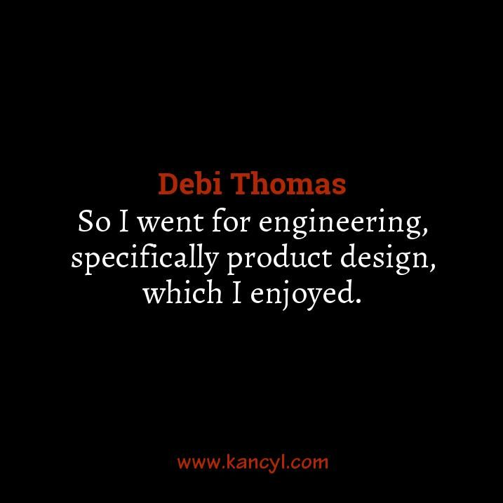 """So I went for engineering, specifically product design, which I enjoyed."", Debi Thomas"