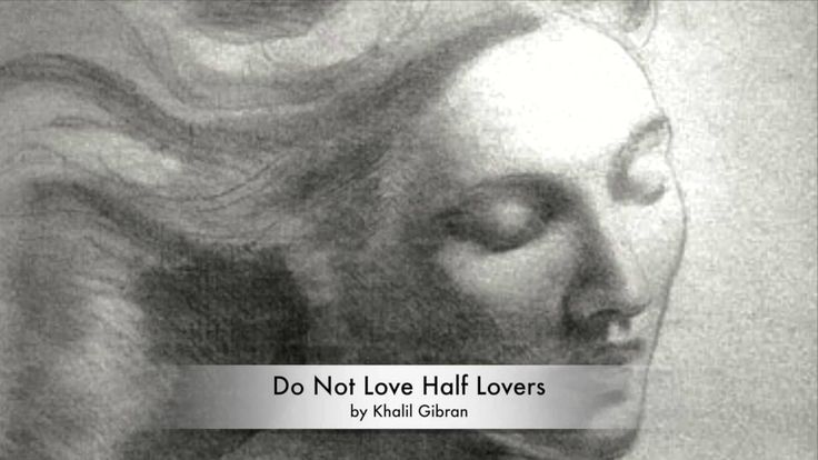 Inspiring Poems - Do Not Love Half Lovers by Khalil Gibran -John Siddique