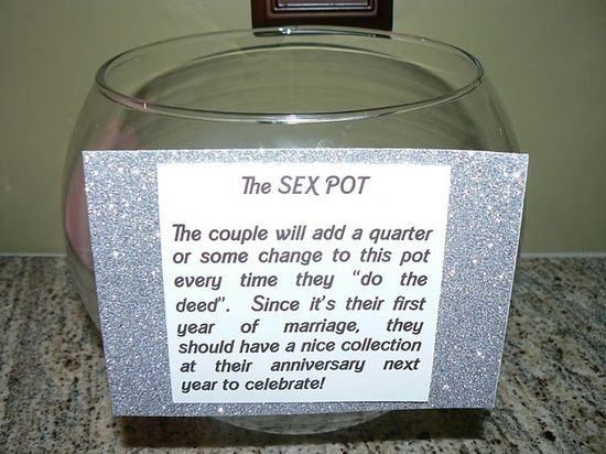 SEX POT!! lol add change/money every time you do the 'do' the first year of marriage.