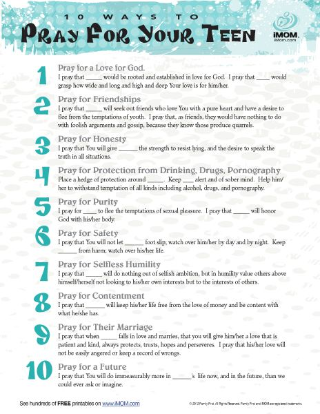 10 Ways to Pray For Your Teen Printable - I will add 2 more: Pray for the mate your child will someday have - that they are being raised in a Godly home with healthy relationships and then the hardest prayer: That when my teen does wrong, they are caught.