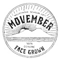 Check this... Movember (a branch off no shave November) is where men work on creating the gnarliest mustache they can while raising money for prostate cancer and other men's cancers. I urge you to check out the page and make a donation.