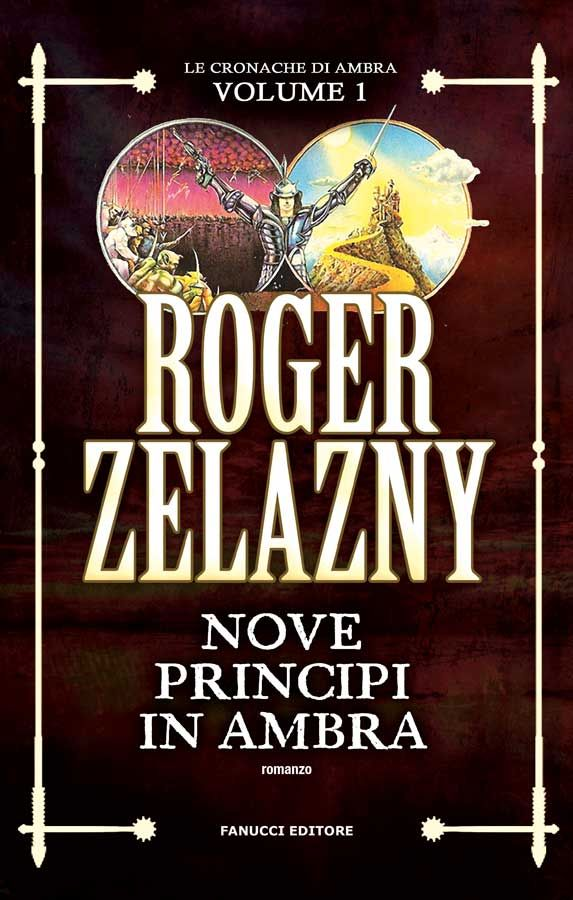 Nove Principi in Ambra (Nine Princes in Amber) by Roger Zelazny (Chronicles of Amber #1), Fanucci, Italy, 2017