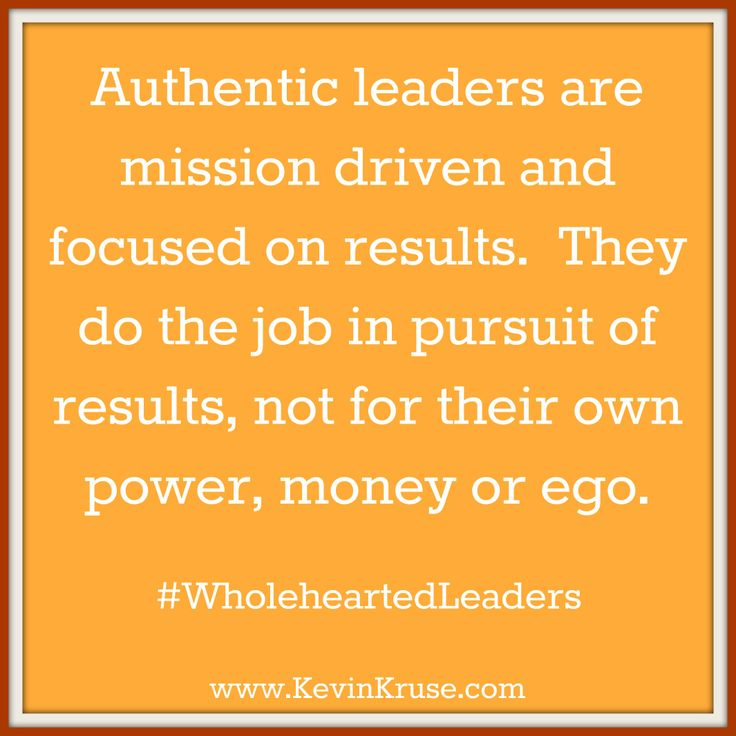 What is Authentic Leadership? Point: without results there is no leadership. If you're not getting the results necessary for your position... Well your leading in the wrong spot. It doesn't mean you're not a leader, you're just not the right one.  Know when to step down.