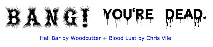 2e. Hell Bar and Blood Lust fonts. This one is a 'no-brain er'. Bang! You're shot and then the blood dripping font of the dead victim. I made the Blood Lust fonts smaller and placed them higher so that the bottom of the blood drops are close with the bottom of the Hell Bar font. It makes them seem drippier.