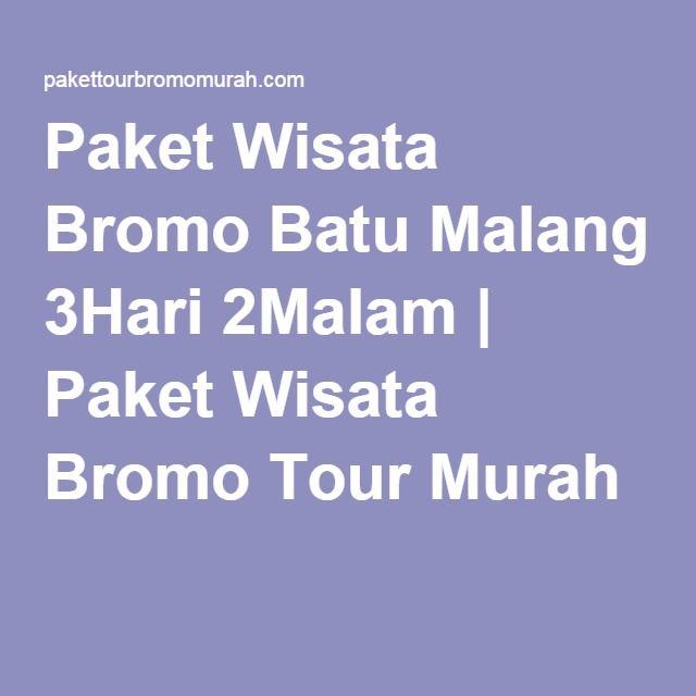 Paket Wisata Bromo Batu Malang 3Hari 2Malam | Paket Wisata Bromo Tour Murah