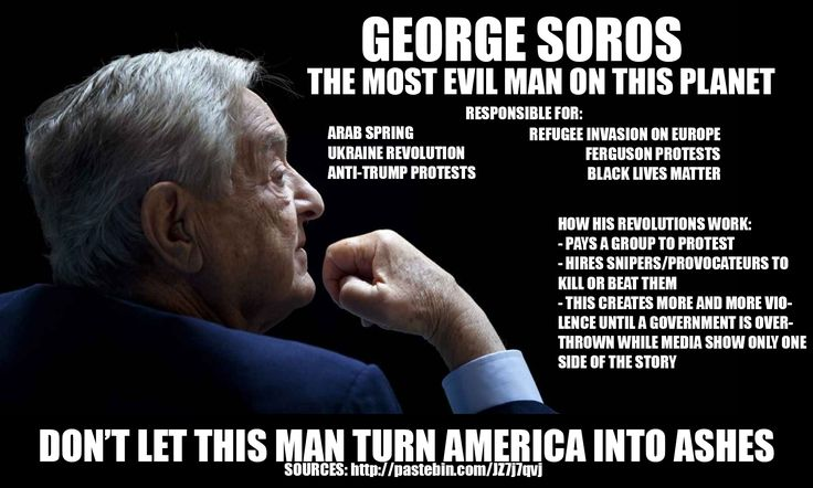 Chelsea Clinton is married to this man's nephew and George Soros poured billions into Hillary's campaign. He also funds Antifa and numerous other anti American groups.