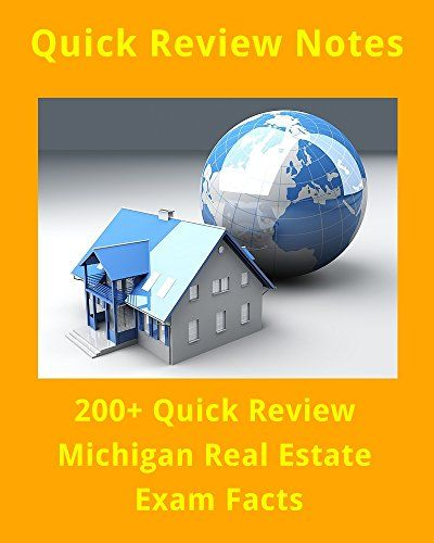 200+ Quick Review Facts for the Michigan Real Estate Exam:   Are you preparing to become a real estate agent in Michigan?  Preparing for the Michigan Real Estate licensing exam?  Use this 200+ Quick Review Michigan Real Estate Exam notes to quickly peruse through important facts that you need to know.br /br /Learn and review on the go!  Use Quick Review Real Estate Exam Notes to help you learn or brush up on the subject quickly. You can use the review notes as a reference, to understan...