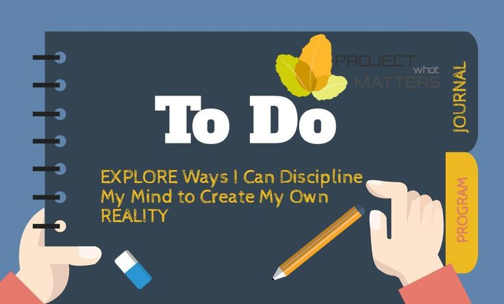 To Do - Explore Ways I Can Discipline My Mind to Create My Own Reality You don't have to be an Army Seal to train your #mind and develop the self-discipline necessary to create the life you want. Here are four ways you can stop the noise in your mind and restore order. #LGBTQ