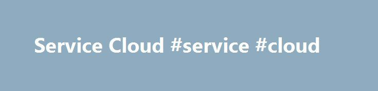 Service Cloud #service #cloud http://lesotho.remmont.com/service-cloud-service-cloud/  # Oracle CX Service Cloud Solutions Oracle Service Cloud Engage Customers, Empower Employees, Adapt Quickly Oracle Service Cloud makes it possible for you to better understand your customers and quickly deliver the right answers at the right time through preferred service channels and devices. Whether you need to deliver web customer service, enable a cross-channel contact center, provide fast service in…
