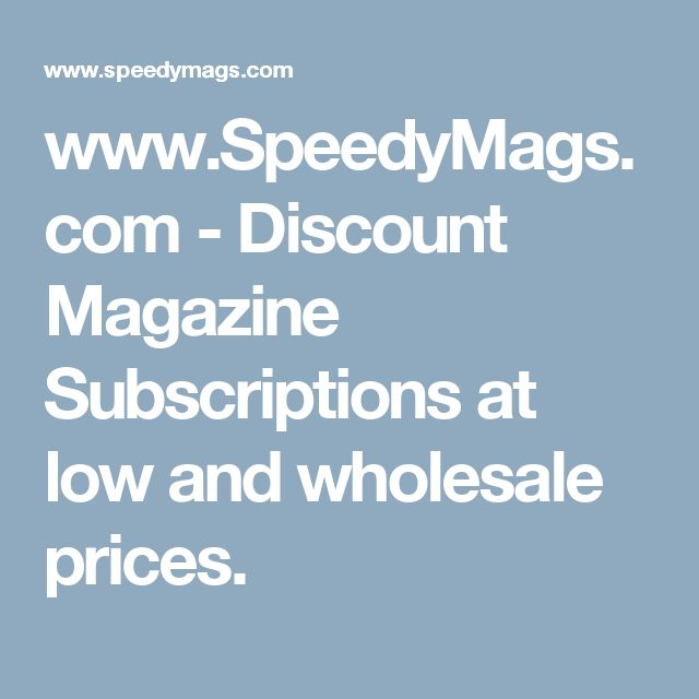 www.SpeedyMags.com - Discount Magazine Subscriptions at low and wholesale prices.