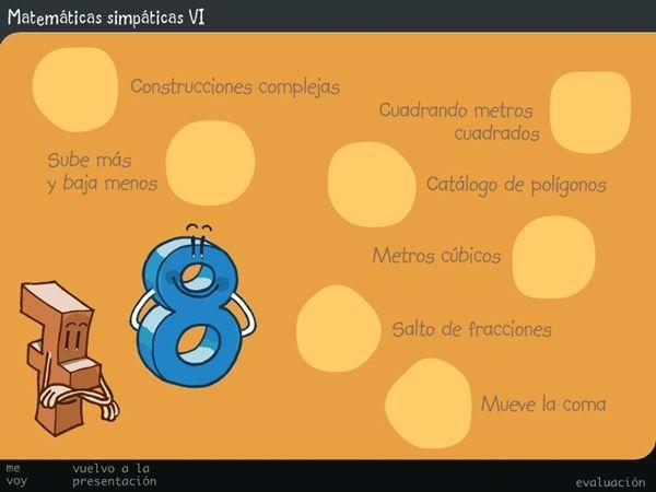 """Matemáticas Simpáticas VI"""", de la Junta de Castilla y León, trabaja, a modo de juego y forma atractiva, diversos aspectos de las Matemáticas de 6º Nivel de Educación Primaria: - Expresión compleja de medidas de longitud, masa y capacidad. - Cálculo de áreas de cuadriláteros y triángulos. - Suma y resta de números enteros. - Clasificación de polígonos. - Cálculo del volumen de prismas. - Operaciones con fracciones. - Números decimales: interpretación y operaciones. - Además de EVALUACIÓN…"""
