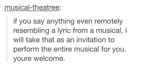Musical theatre. You're welcome.