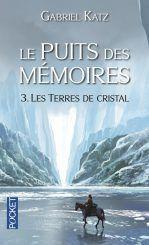 Le puits des mémoires tome 3 - Les terres de cristal - Gabriel Katz