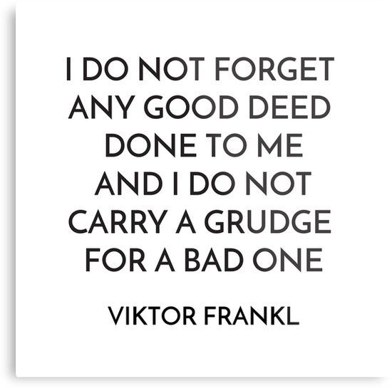 VIKTOR FRANKL QUOTE – I DO NOT FORGET ANY GOOD DEED DONE TO ME | Metal Print