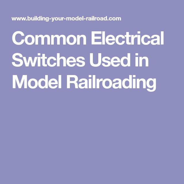 Common Electrical Switches Used in Model Railroading