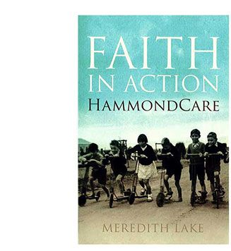 Faith in Action: HammondCare is not just the story of one of Australia's leading charities, but an insight into the development of the nation through the turmoil of the Great Depression, WW2 and beyond.